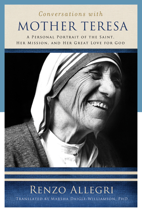 Peering into the Heart of a Saint: A new book recounts private conversations with Mother Teresa. by Karen Bussey