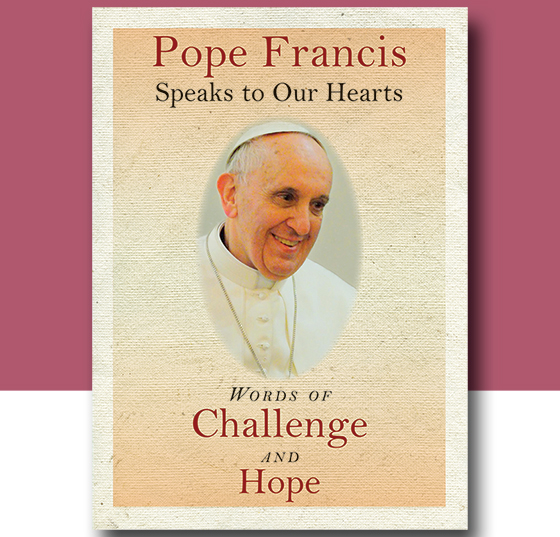 A Friend Who Can Challenge: A new book distills the wisdom of Pope Francis. by Jill A. Boughton