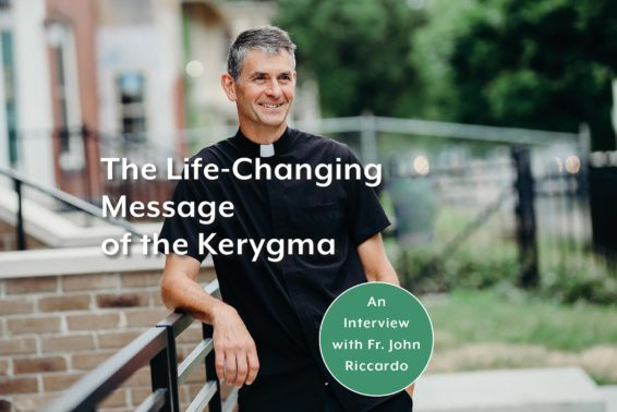The Life-Changing Message of the Kerygma: An Interview with Fr. John Riccardo by Karen Edmisten