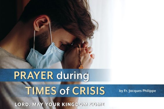 Prayer during Times of Crisis: Lord, May Your Kingdom Come by Fr. Jacques Philippe